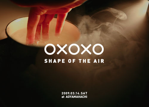 2009/03/14 oxoxo[zero by zero] -SHAPE OF THE AIR-