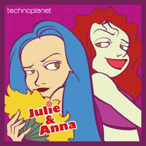 Julie & Anna / technoplanet